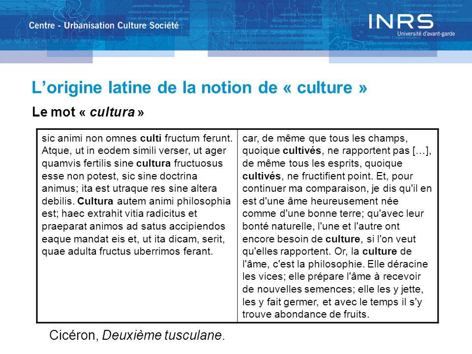 Lorigine latine de la notion de « culture » Le mot « cultura » sic animi non omnes culti fructum ferunt. Atque, ut in eodem simili verser, ut ager qua