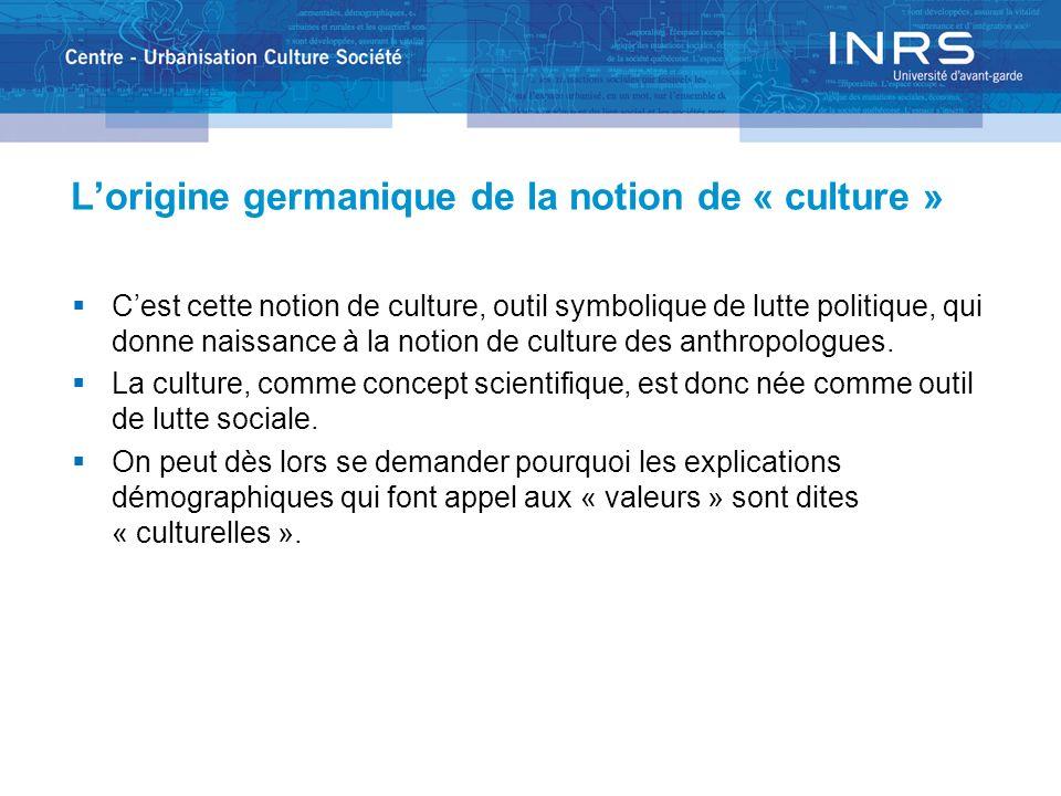 Lorigine germanique de la notion de « culture » Cest cette notion de culture, outil symbolique de lutte politique, qui donne naissance à la notion de