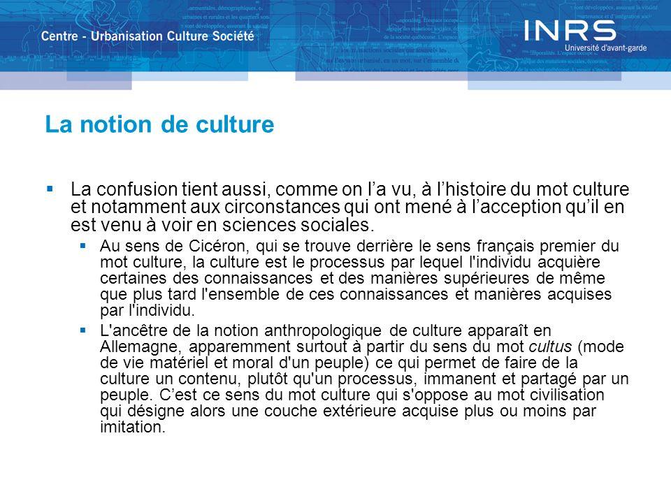 La notion de culture La confusion tient aussi, comme on la vu, à lhistoire du mot culture et notamment aux circonstances qui ont mené à lacception qui