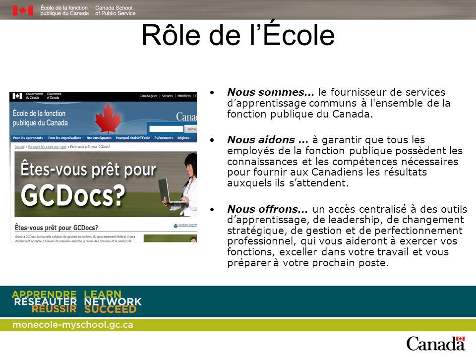 Rôle de lÉcole Nous sommes… le fournisseur de services dapprentissage communs à l'ensemble de la fonction publique du Canada. Nous aidons … à garantir