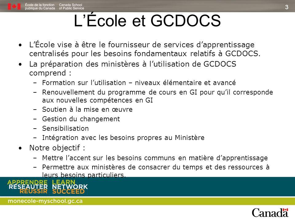 3 LÉcole et GCDOCS LÉcole vise à être le fournisseur de services dapprentissage centralisés pour les besoins fondamentaux relatifs à GCDOCS. La prépar
