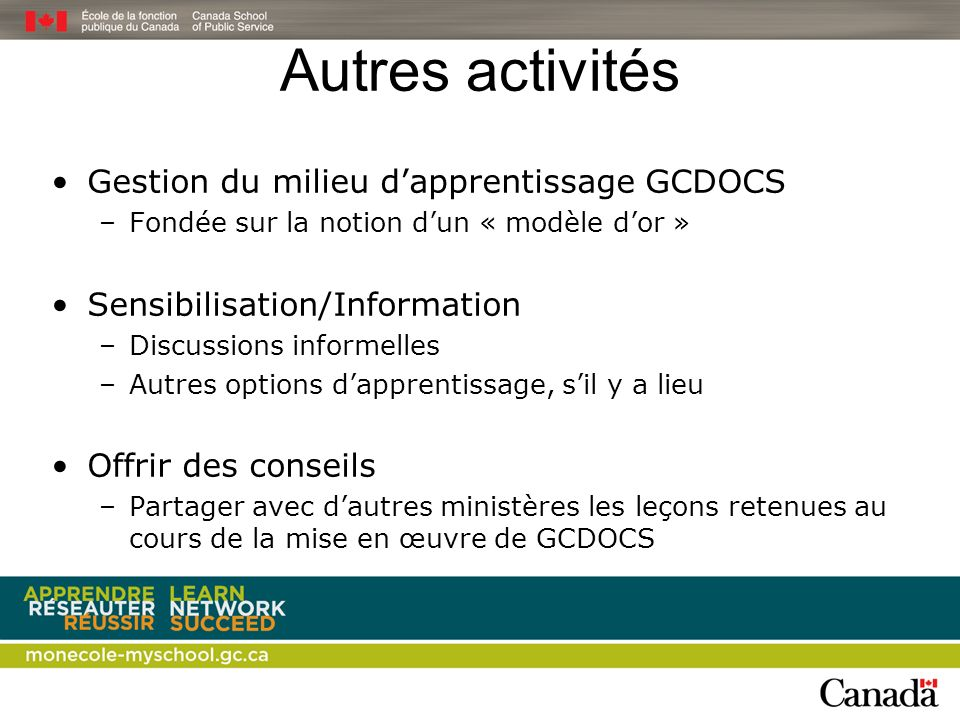 Autres activités Gestion du milieu dapprentissage GCDOCS –Fondée sur la notion dun « modèle dor » Sensibilisation/Information –Discussions informelles