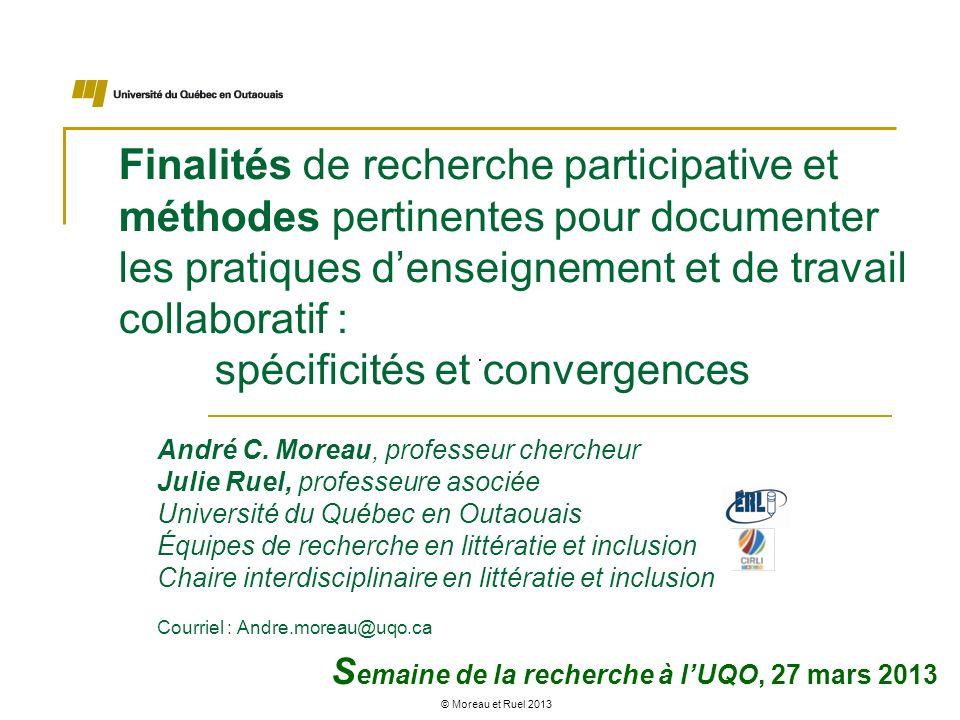 © Moreau et Ruel 2013 Finalités de recherche participative et méthodes pertinentes pour documenter les pratiques denseignement et de travail collabora