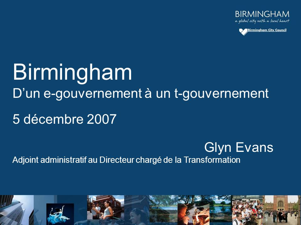 Birmingham Dun e-gouvernement à un t-gouvernement 5 décembre 2007 Glyn Evans Adjoint administratif au Directeur chargé de la Transformation