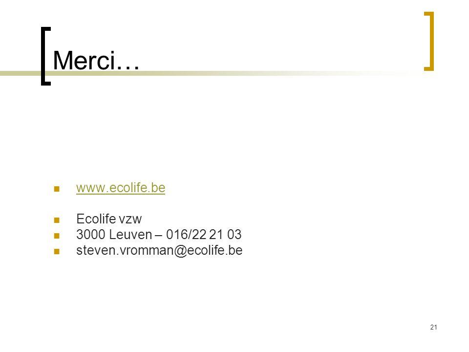 21 Merci… www.ecolife.be Ecolife vzw 3000 Leuven – 016/22 21 03 steven.vromman@ecolife.be