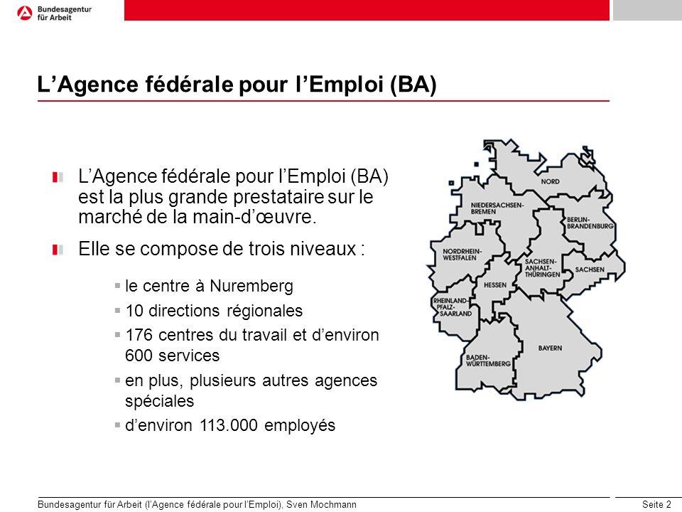 Seite 2 LAgence fédérale pour lEmploi (BA) Bundesagentur für Arbeit (lAgence fédérale pour lEmploi), Sven Mochmann LAgence fédérale pour lEmploi (BA)