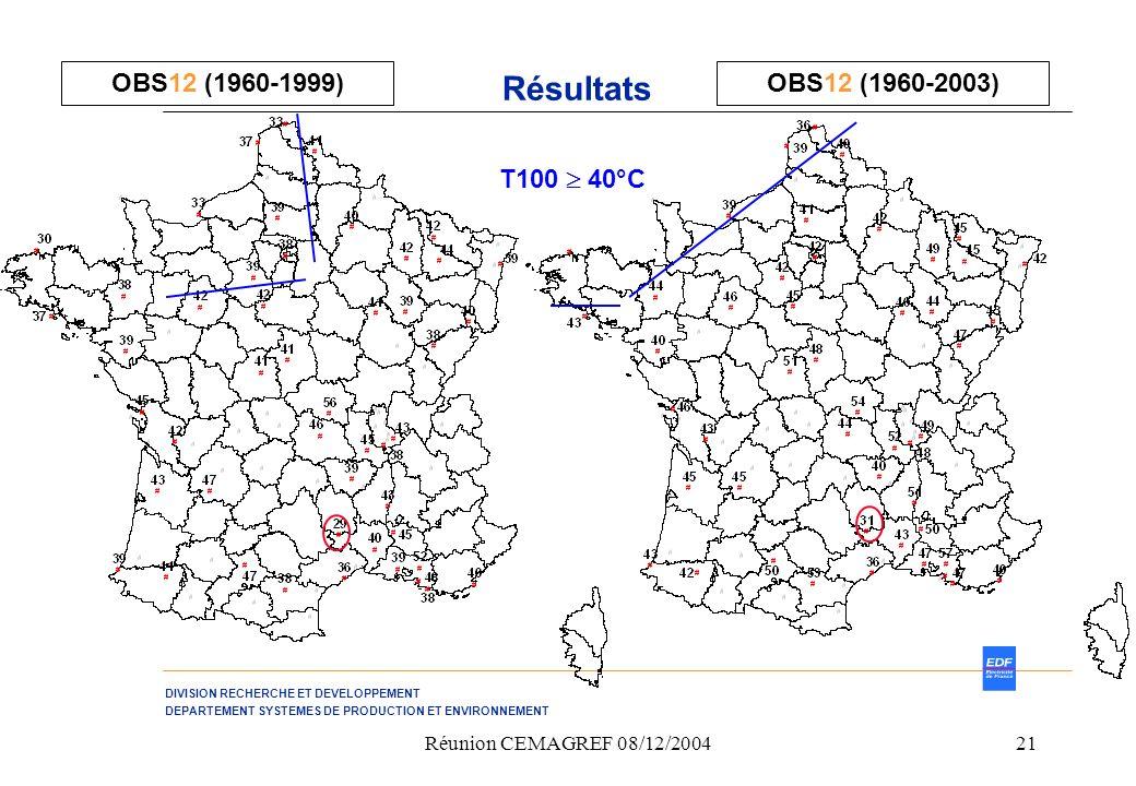 DIVISION RECHERCHE ET DEVELOPPEMENT DEPARTEMENT SYSTEMES DE PRODUCTION ET ENVIRONNEMENT Réunion CEMAGREF 08/12/200421 Résultats OBS12 (1960-1999) T100