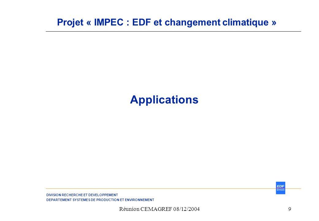 DIVISION RECHERCHE ET DEVELOPPEMENT DEPARTEMENT SYSTEMES DE PRODUCTION ET ENVIRONNEMENT Réunion CEMAGREF 08/12/20049 Applications Projet « IMPEC : EDF