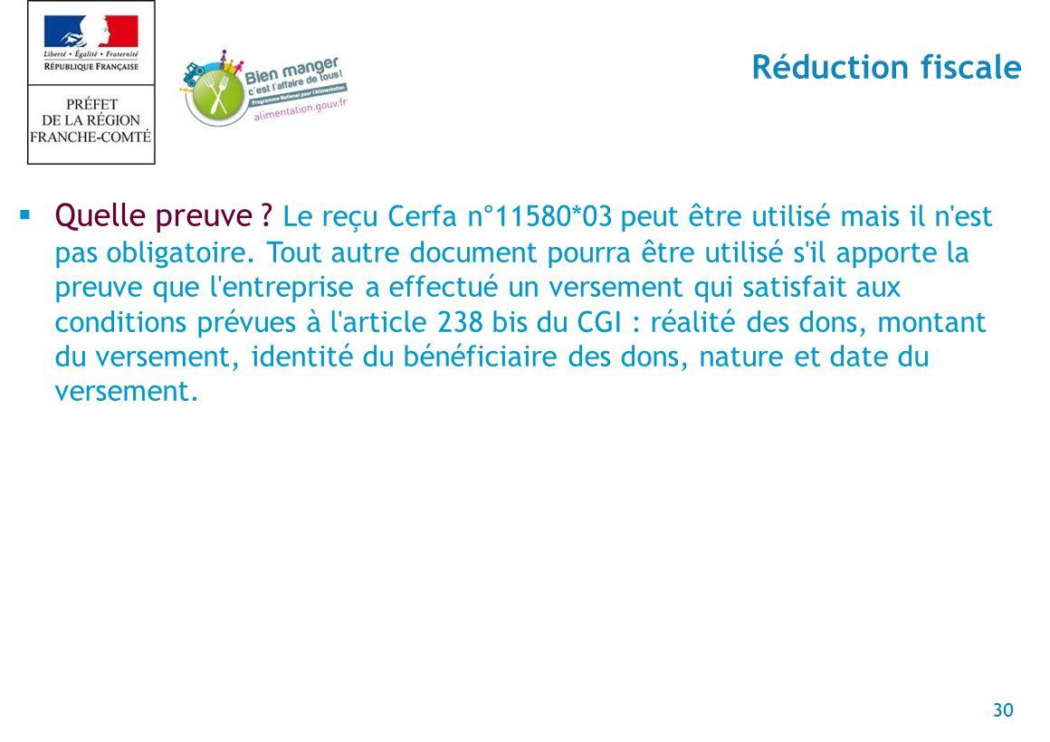 30 Quelle preuve . Le reçu Cerfa n°11580*03 peut être utilisé mais il n est pas obligatoire.