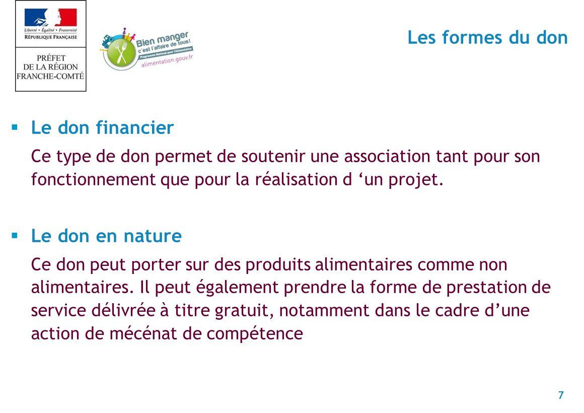 7 Le don financier Ce type de don permet de soutenir une association tant pour son fonctionnement que pour la réalisation d un projet.