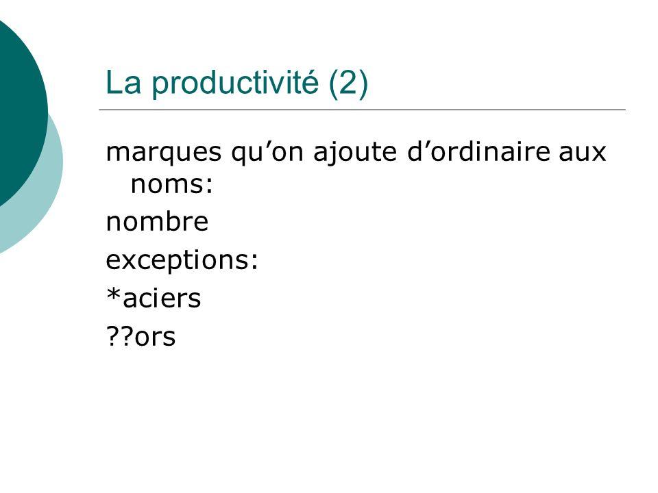 La productivité (2) marques quon ajoute dordinaire aux noms: nombre exceptions: *aciers ??ors