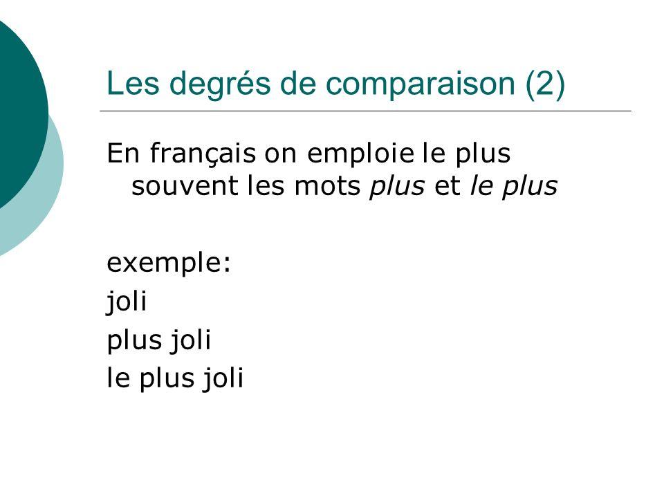 Les degrés de comparaison (2) En français on emploie le plus souvent les mots plus et le plus exemple: joli plus joli le plus joli