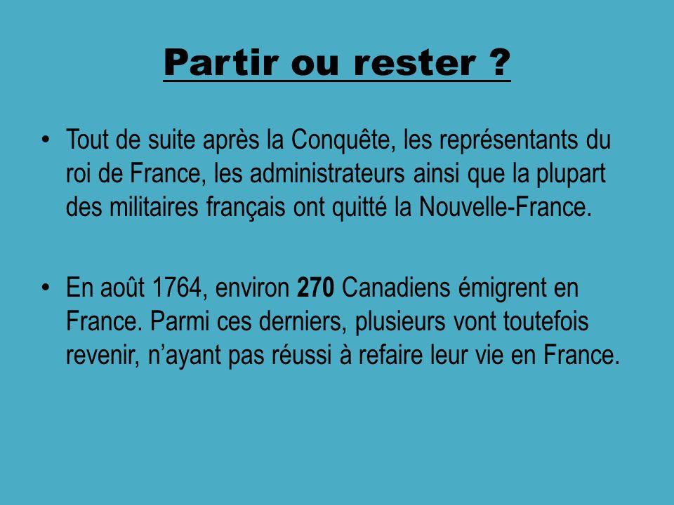 Partir ou rester ? Tout de suite après la Conquête, les représentants du roi de France, les administrateurs ainsi que la plupart des militaires frança