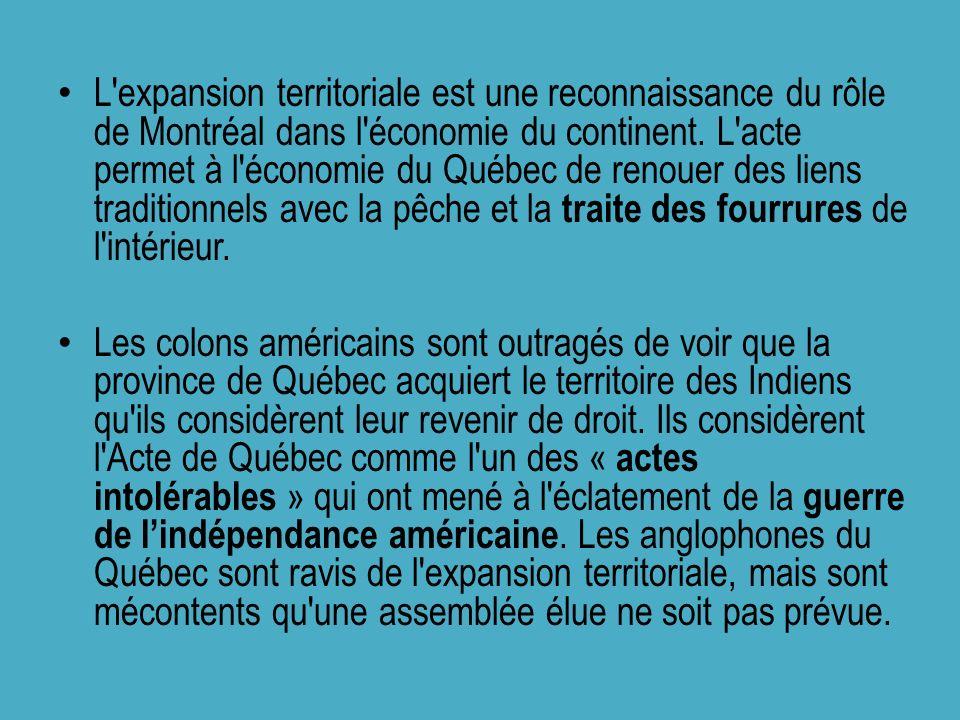 L'expansion territoriale est une reconnaissance du rôle de Montréal dans l'économie du continent. L'acte permet à l'économie du Québec de renouer des