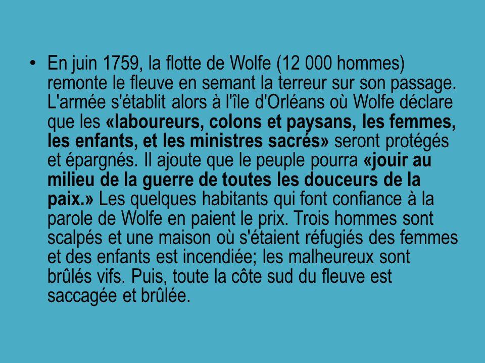 En juin 1759, la flotte de Wolfe (12 000 hommes) remonte le fleuve en semant la terreur sur son passage. L'armée s'établit alors à l'île d'Orléans où