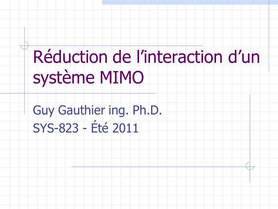 Réduction de linteraction dun système MIMO Guy Gauthier ing. Ph.D. SYS-823 - Été 2011