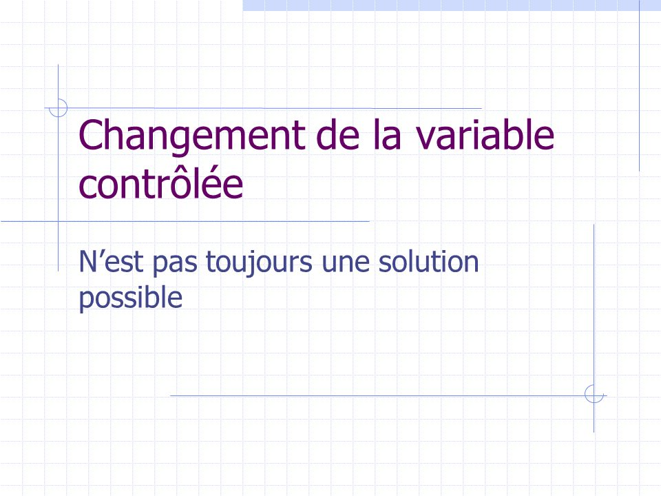 Changement de la variable contrôlée Nest pas toujours une solution possible
