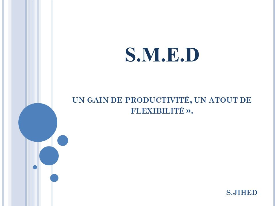 S.M.E.D UN GAIN DE PRODUCTIVITÉ, UN ATOUT DE FLEXIBILITÉ ». S.JIHED