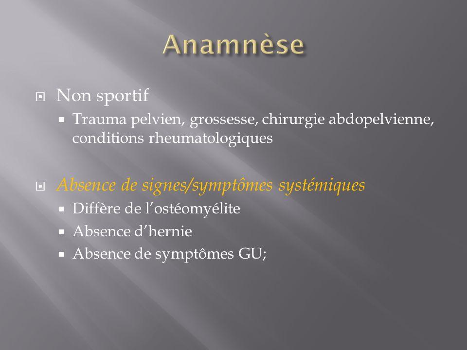 Non sportif Trauma pelvien, grossesse, chirurgie abdopelvienne, conditions rheumatologiques Absence de signes/symptômes systémiques Diffère de lostéom