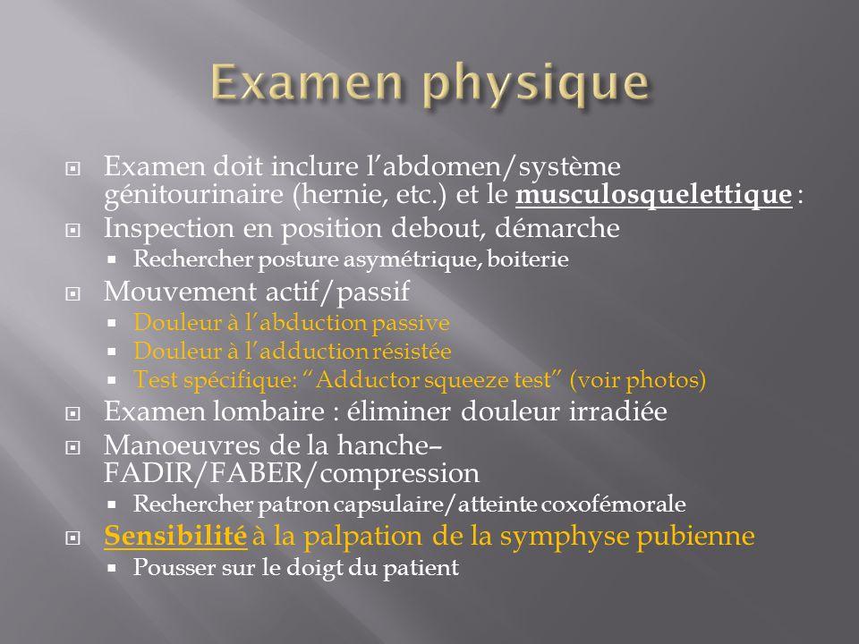 Examen doit inclure labdomen/système génitourinaire (hernie, etc.) et le musculosquelettique : Inspection en position debout, démarche Rechercher post