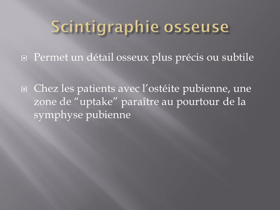 Permet un détail osseux plus précis ou subtile Chez les patients avec lostéite pubienne, une zone de uptake paraître au pourtour de la symphyse pubien