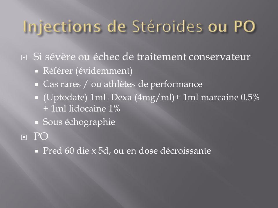 Si sévère ou échec de traitement conservateur Référer (évidemment) Cas rares / ou athlètes de performance (Uptodate) 1mL Dexa (4mg/ml)+ 1ml marcaine 0