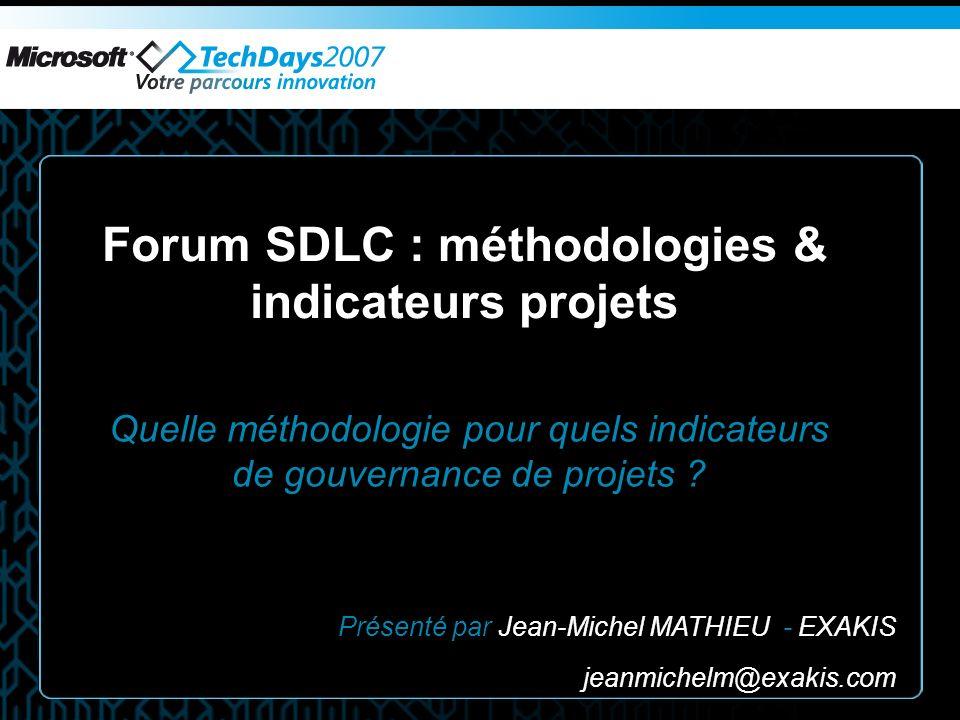 Forum SDLC : méthodologies & indicateurs projets Quelle méthodologie pour quels indicateurs de gouvernance de projets ? Présenté par Jean-Michel MATHI