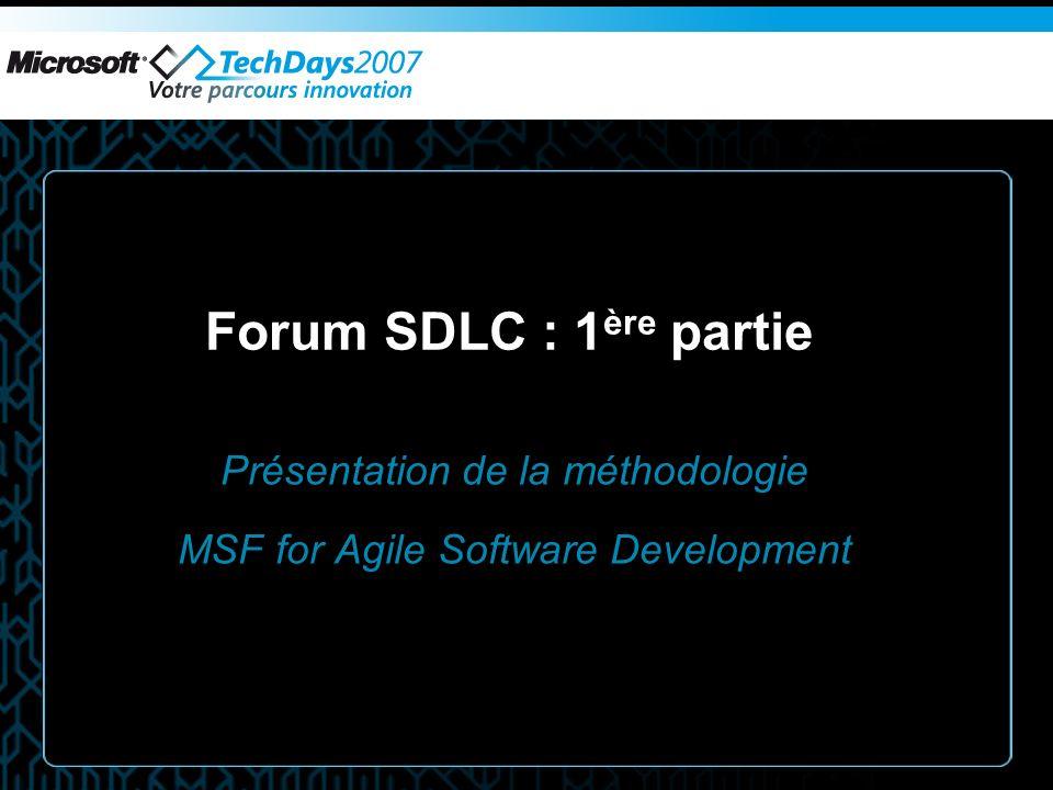 Forum SDLC : 1 ère partie Présentation de la méthodologie MSF for Agile Software Development