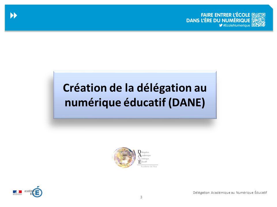 3 Délégation Académique au Numérique Éducatif Création de la délégation au numérique éducatif (DANE)