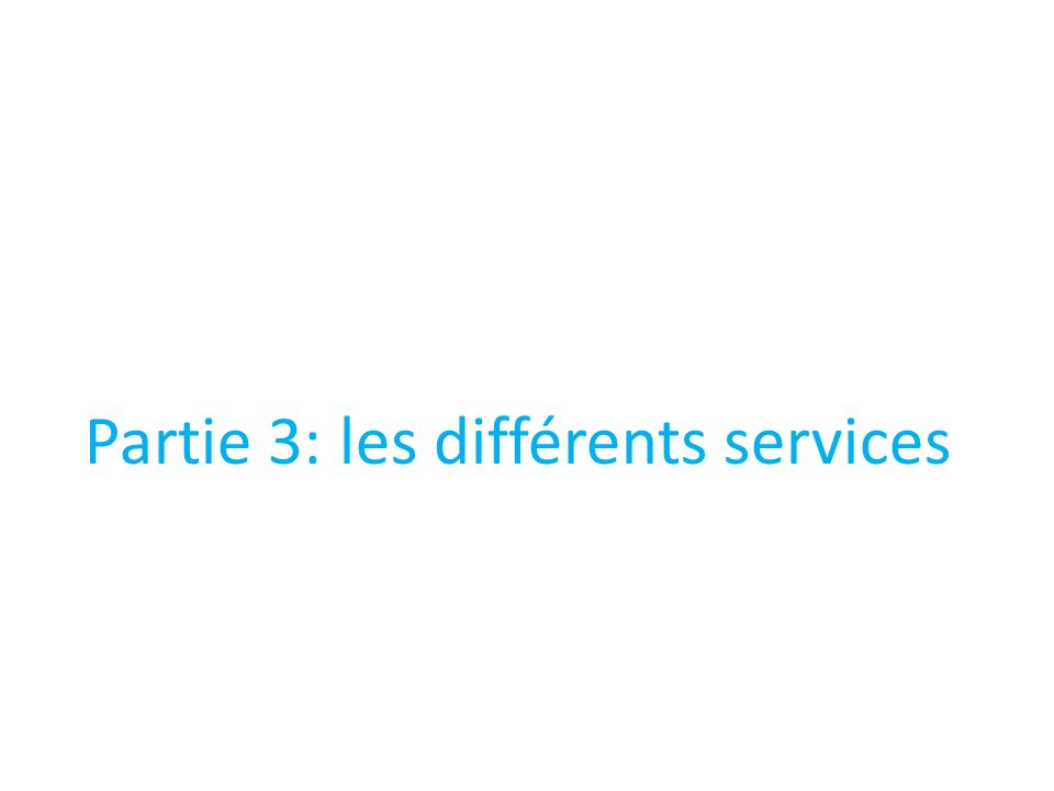 Partie 3: les différents services