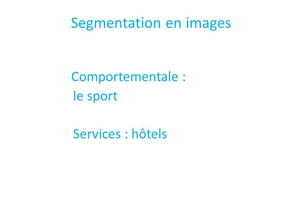 Segmentation en images Comportementale : le sport Services : hôtels