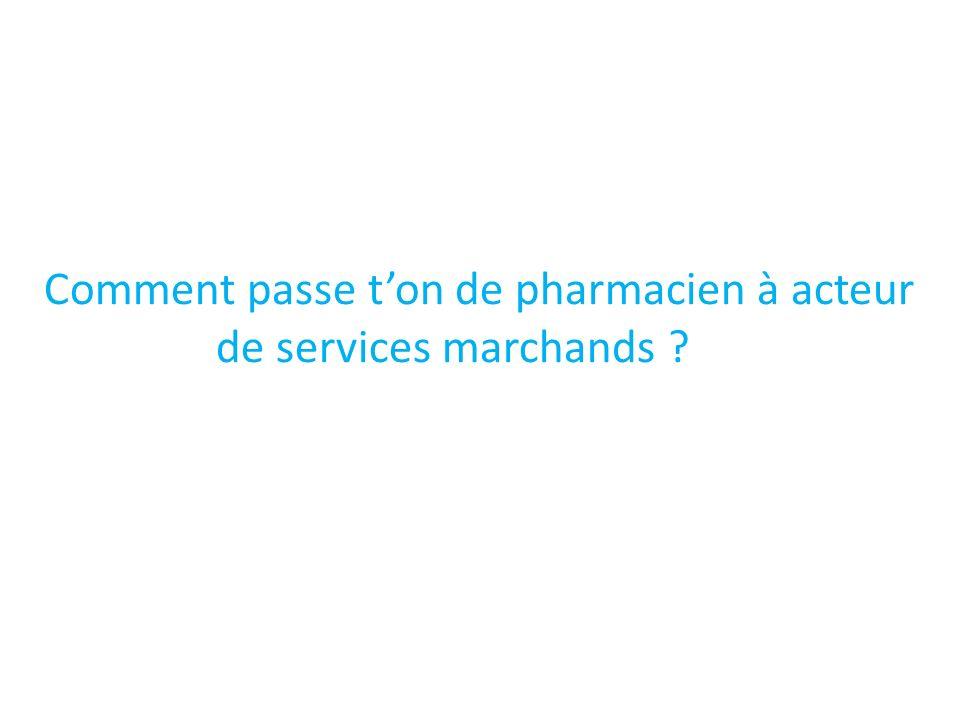 Comment passe ton de pharmacien à acteur de services marchands ?