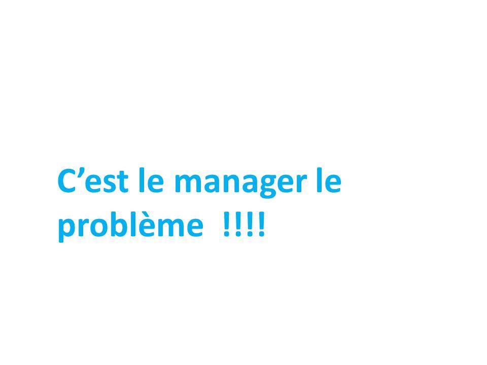 Cest le manager le problème !!!!