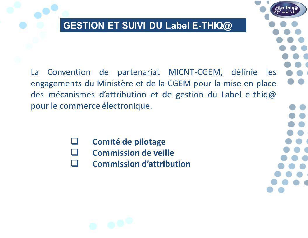 La Convention de partenariat MICNT-CGEM, définie les engagements du Ministère et de la CGEM pour la mise en place des mécanismes dattribution et de gestion du Label e-thiq@ pour le commerce électronique.