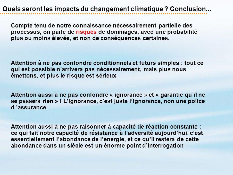 Quels seront les impacts du changement climatique ? Conclusion... Compte tenu de notre connaissance nécessairement partielle des processus, on parle d