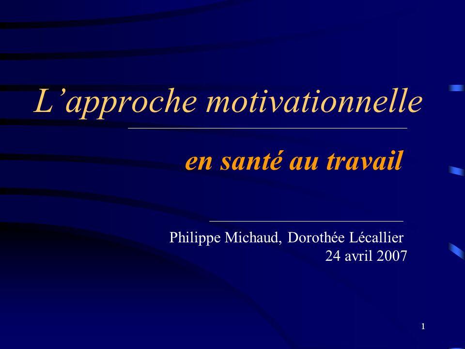 1 Lapproche motivationnelle en santé au travail Philippe Michaud, Dorothée Lécallier 24 avril 2007
