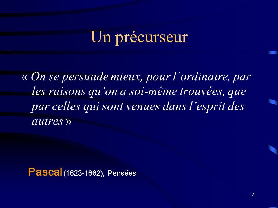 2 Un précurseur « On se persuade mieux, pour lordinaire, par les raisons quon a soi-même trouvées, que par celles qui sont venues dans lesprit des autres » Pascal (1623-1662), Pensées