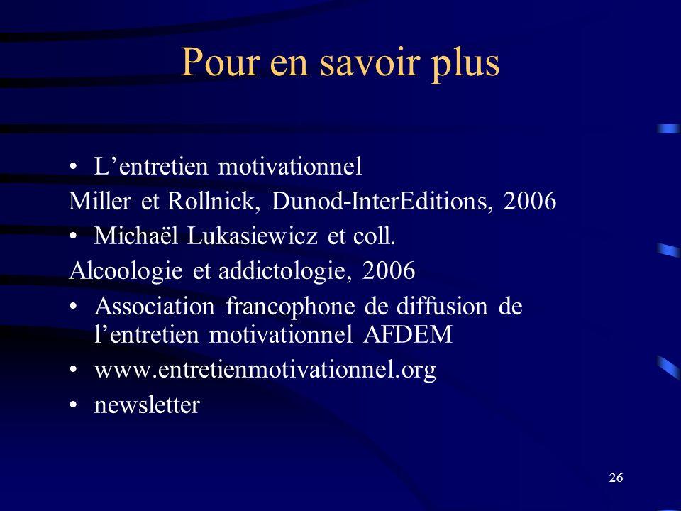 26 Pour en savoir plus Lentretien motivationnel Miller et Rollnick, Dunod-InterEditions, 2006 Michaël Lukasiewicz et coll. Alcoologie et addictologie,