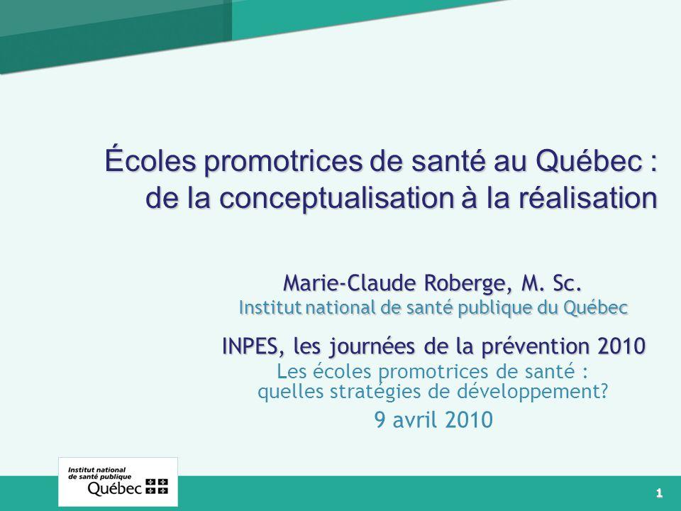 1 Logo Écoles promotrices de santé au Québec : de la conceptualisation à la réalisation Marie-Claude Roberge, M. Sc. Institut national de santé publiq