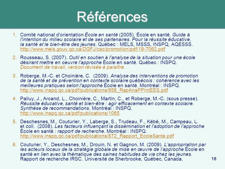 Références 1.Comité national d'orientation École en santé (2005). École en santé. Guide à l'intention du milieu scolaire et de ses partenaires. Pour l