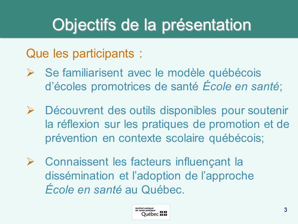 3 Objectifs de la présentation Que les participants : Se familiarisent avec le modèle québécois décoles promotrices de santé École en santé; Découvren