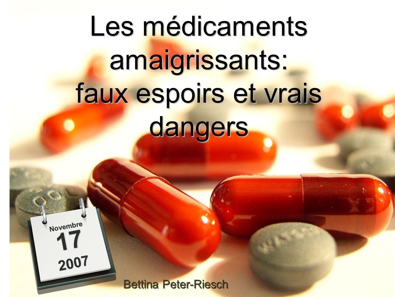 Les médicaments amaigrissants: faux espoirs et vrais dangers 172007172007 NovembreNovembre Bettina Peter-Riesch
