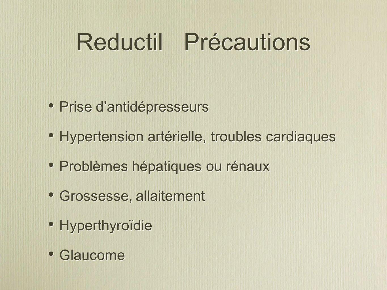 Reductil Précautions Prise dantidépresseurs Hypertension artérielle, troubles cardiaques Problèmes hépatiques ou rénaux Grossesse, allaitement Hyperth