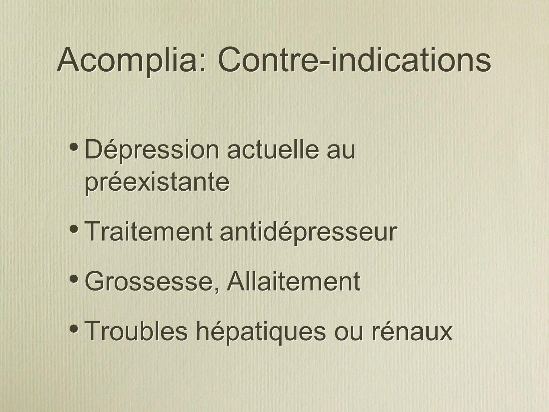 Acomplia: Contre-indications Dépression actuelle au préexistante Traitement antidépresseur Grossesse, Allaitement Troubles hépatiques ou rénaux Dépres