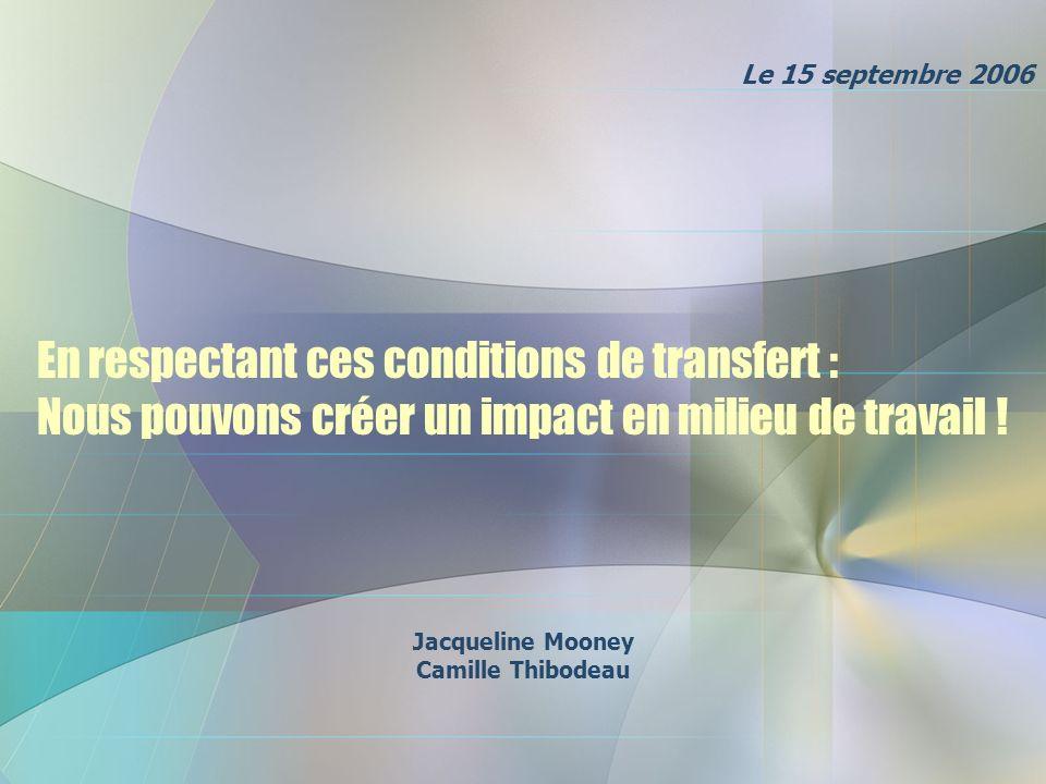 En respectant ces conditions de transfert : Nous pouvons créer un impact en milieu de travail .