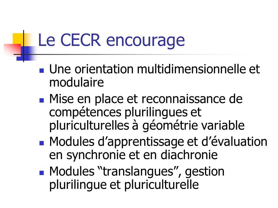 Le CECR encourage Une orientation multidimensionnelle et modulaire Mise en place et reconnaissance de compétences plurilingues et pluriculturelles à g