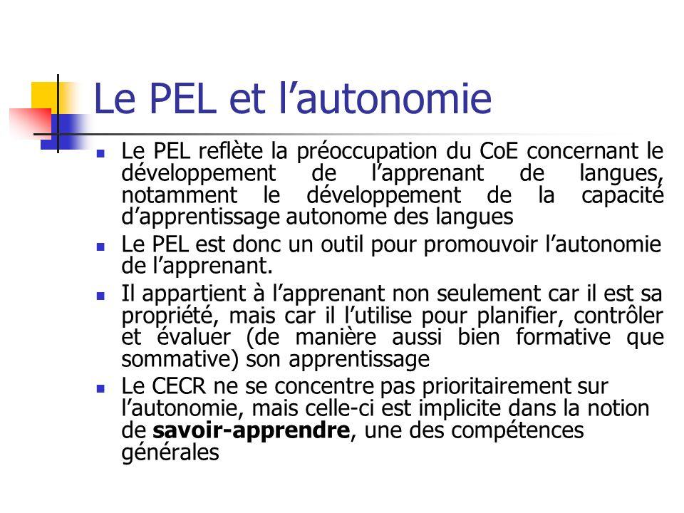 Le PEL et lautonomie Le PEL reflète la préoccupation du CoE concernant le développement de lapprenant de langues, notamment le développement de la cap