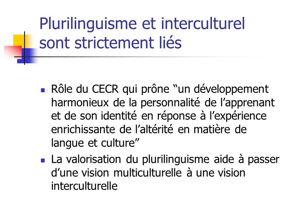 Plurilinguisme et interculturel sont strictement liés Rôle du CECR qui prône un développement harmonieux de la personnalité de lapprenant et de son id
