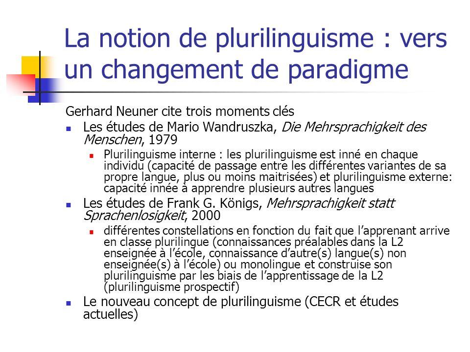 La notion de plurilinguisme : vers un changement de paradigme Gerhard Neuner cite trois moments clés Les études de Mario Wandruszka, Die Mehrsprachigk