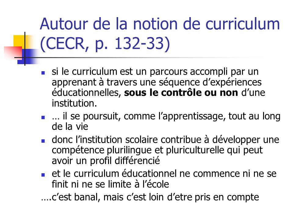 Autour de la notion de curriculum (CECR, p. 132-33) si le curriculum est un parcours accompli par un apprenant à travers une séquence dexpériences édu